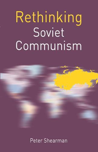 Rethinking Soviet Communism - Rethinking World Politics (Hardback)
