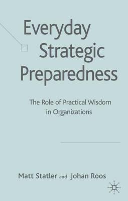 Everyday Strategic Preparedness: The Role of Practical Wisdom in Organizations (Hardback)