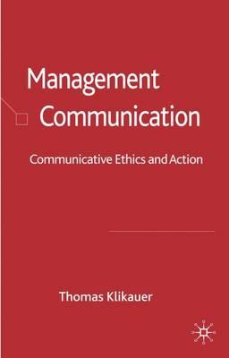 Management Communication: Communicative Ethics and Action (Hardback)