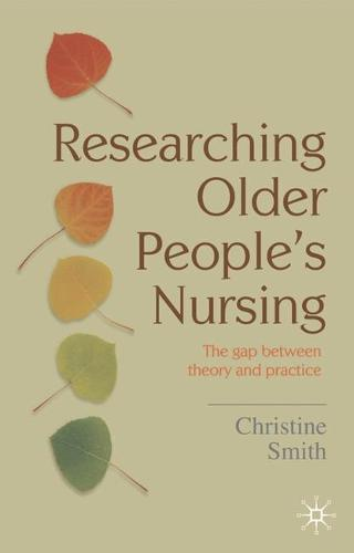 Researching Older People's Nursing: The gap between theory and practice (Paperback)