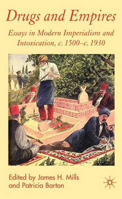 Drugs and Empires: Essays in Modern Imperialism and Intoxication, c.1500 to c.1930 (Hardback)