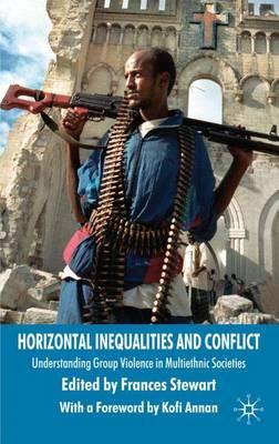 Horizontal Inequalities and Conflict: Understanding Group Violence in Multiethnic Societies - Conflict, Inequality and Ethnicity (Hardback)