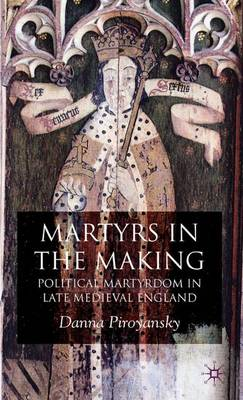 Martyrs in the Making: Political Martyrdom in Late Medieval England (Hardback)