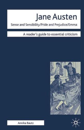 Jane Austen - Sense and Sensibility/ Pride and Prejudice/ Emma - Readers' Guides to Essential Criticism (Hardback)