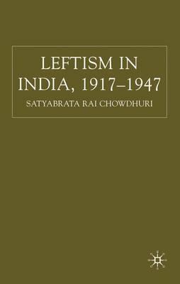 Leftism in India 1917-1947 (Hardback)