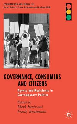 Governance, Consumers and Citizens: Agency and Resistance in Contemporary Politics - Consumption and Public Life (Hardback)