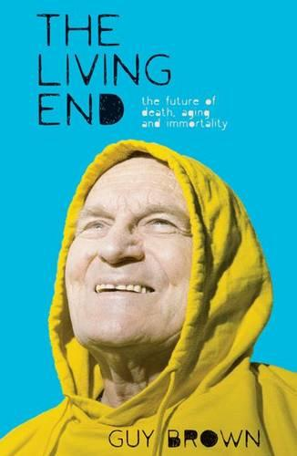 The Living End: The New Sciences of Death, Ageing and Immortality - Macmillan Science (Hardback)