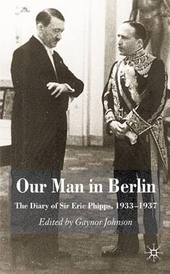 Our Man in Berlin: The Diary of Sir Eric Phipps, 1933-1937 (Hardback)
