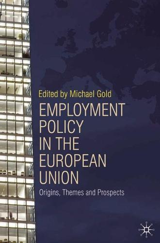 Employment Policy in the European Union: Origins, Themes and Prospects (Paperback)