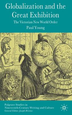 Globalization and the Great Exhibition: The Victorian New World Order - Palgrave Studies in Nineteenth-Century Writing and Culture (Hardback)
