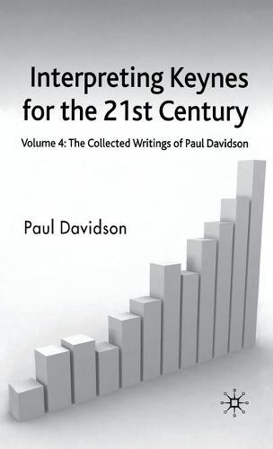 Interpreting Keynes for the 21st Century: Interpreting Keynes for the 21st Century Collected Writings of Paul Davidson v. 4 (Hardback)