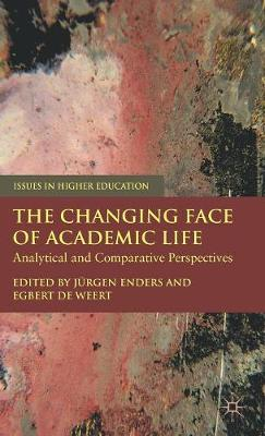 The Changing Face of Academic Life: Analytical and Comparative Perspectives - Issues in Higher Education (Hardback)