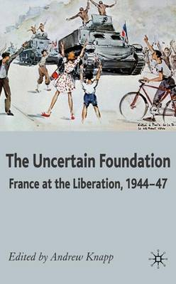 The Uncertain Foundation: France at the Liberation 1944-47 (Hardback)