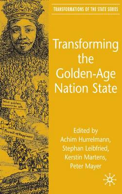 Transforming the Golden-Age Nation State - Transformations of the State (Hardback)