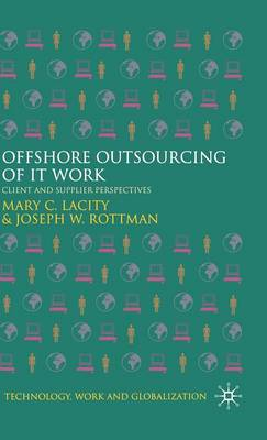 Offshore Outsourcing of IT Work: Client and Supplier Perspectives - Technology, Work and Globalization (Hardback)