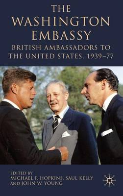 The Washington Embassy: British Ambassadors to the United States, 1939-77 (Hardback)