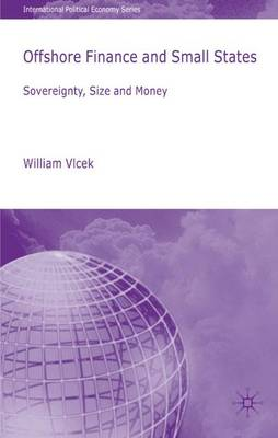 Offshore Finance and Small States: Sovereignty, Size and Money - International Political Economy Series (Hardback)