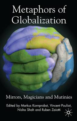 Metaphors of Globalization: Mirrors, Magicians and Mutinies (Hardback)