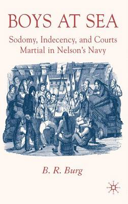 Boys at Sea: Sodomy, Indecency, and Courts Martial in Nelson's Navy (Hardback)
