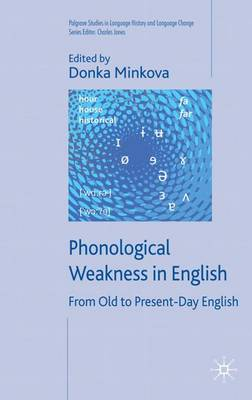 Phonological Weakness in English: From Old to Present-Day English - Palgrave Studies in Language History and Language Change (Hardback)