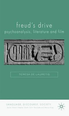 Freud's Drive: Psychoanalysis, Literature and Film: Psychoanalysis, Literature and Film - Language, Discourse, Society (Hardback)