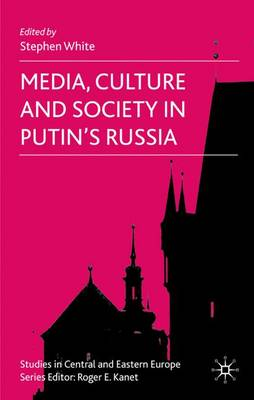 Media, Culture and Society in Putin's Russia - Studies in Central and Eastern Europe (Hardback)