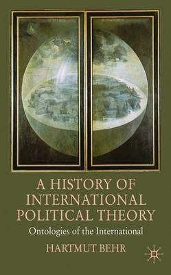 A History of International Political Theory: Ontologies of the International (Hardback)