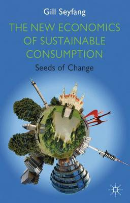 The New Economics of Sustainable Consumption: Seeds of Change - Energy, Climate and the Environment (Hardback)