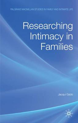 Researching Intimacy in Families - Palgrave Macmillan Studies in Family and Intimate Life (Hardback)