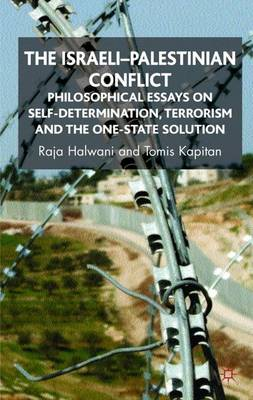 The Israeli-Palestinian Conflict: Philosophical Essays on Self-Determination, Terrorism and the One-State Solution (Hardback)