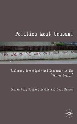 Politics Most Unusual: Violence, Sovereignty and Democracy in the `War on Terror' (Hardback)