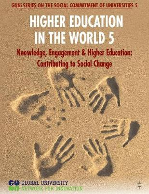 Higher Education in the World 5: Knowledge, Engagement and Higher Education: Contributing to Social Change - GUNI Series on the Social Commitment of Universities (Paperback)