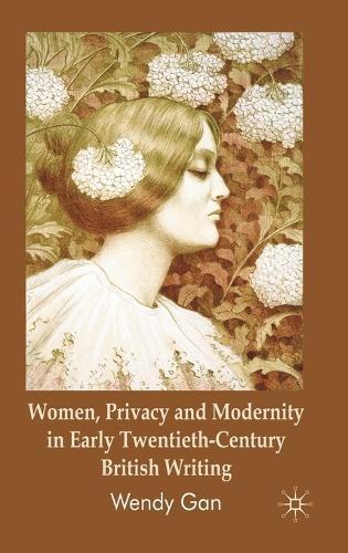 Women, Privacy and Modernity in Early Twentieth-Century British Writing (Hardback)