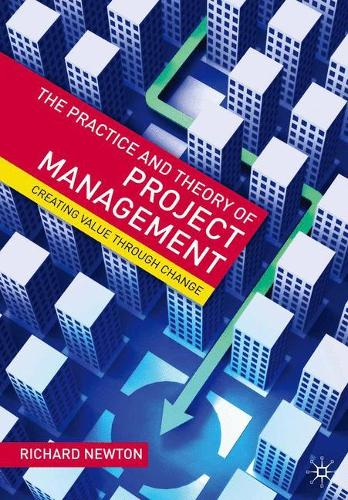 The Practice and Theory of Project Management: Creating Value through Change (Paperback)