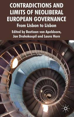 Contradictions and Limits of Neoliberal European Governance: From Lisbon to Lisbon (Hardback)