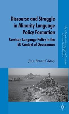 Discourse and Struggle in Minority Language Policy Formation: Corsican Language Policy in the EU Context of Governance - Palgrave Studies in Minority Languages and Communities (Hardback)