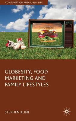 Globesity, Food Marketing and Family Lifestyles - Consumption and Public Life (Hardback)
