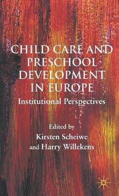 Child Care and Preschool Development in Europe: Institutional Perspectives (Hardback)