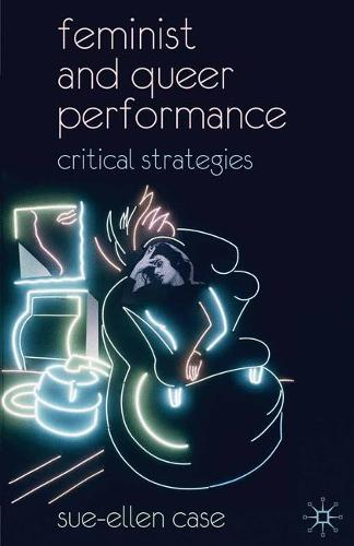 Feminist and Queer Performance: Critical Strategies (Paperback)