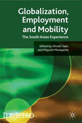 Globalisation, Employment and Mobility: The South Asian Experience - IDE-JETRO Series (Hardback)