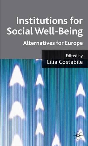 Institutions for Social Well Being: Alternatives for Europe (Hardback)