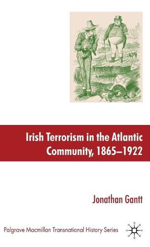 Irish Terrorism in the Atlantic Community, 1865-1922 - Palgrave Macmillan Transnational History Series (Hardback)