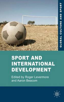 Sport and International Development - Global Culture and Sport Series (Hardback)