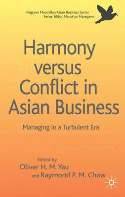 Harmony Versus Conflict in Asian Business: Managing in a Turbulent Era - Palgrave Macmillan Asian Business Series (Hardback)