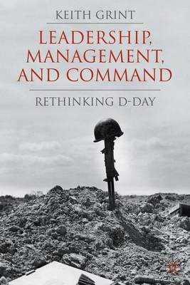 Leadership, Management and Command: Rethinking D-Day (Hardback)