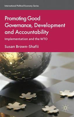 Promoting Good Governance, Development and Accountability: Implementation and the WTO - International Political Economy Series (Hardback)