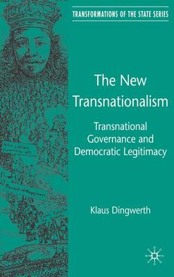 The New Transnationalism: Transnational Governance and Democratic Legitimacy - Transformations of the State (Hardback)