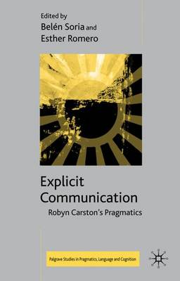 Explicit Communication: Robyn Carston's Pragmatics - Palgrave Studies in Pragmatics, Language and Cognition (Hardback)