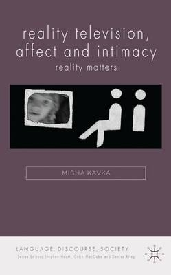 Reality Television, Affect and Intimacy: Reality Matters - Language, Discourse, Society (Hardback)