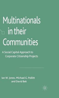 Multinationals in their Communities: A Social Capital Approach to Corporate Citizenship Projects (Hardback)